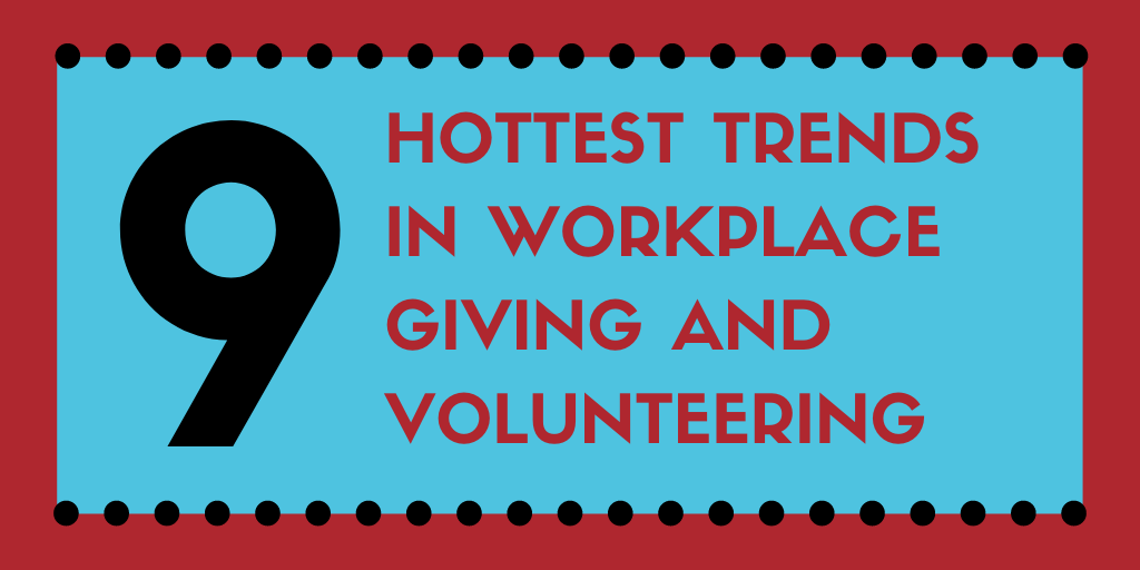 9 Hottest Trends in Workplace Giving and Volunteering
